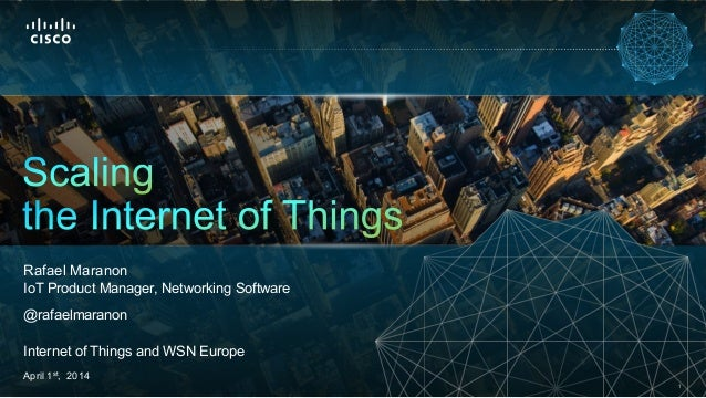 1 Rafael Maranon IoT Product Manager, Networking Software @rafaelmaranon Internet of Things and WSN Europe April 1st, 2014
