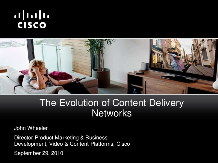 The Evolution of Content Delivery Networks<br />John Wheeler<br />Director Product Marketing & Business Development, Video...