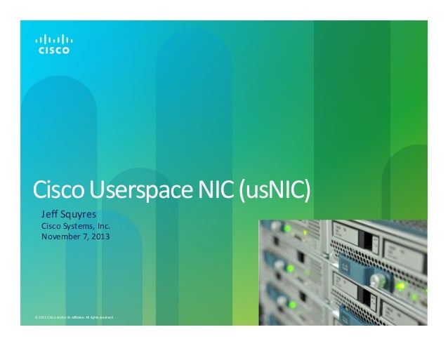 Cisco  Userspace  NIC  (usNIC)      Jeff  Squyres    Cisco  Systems,  Inc.   November  7,  2013    ...