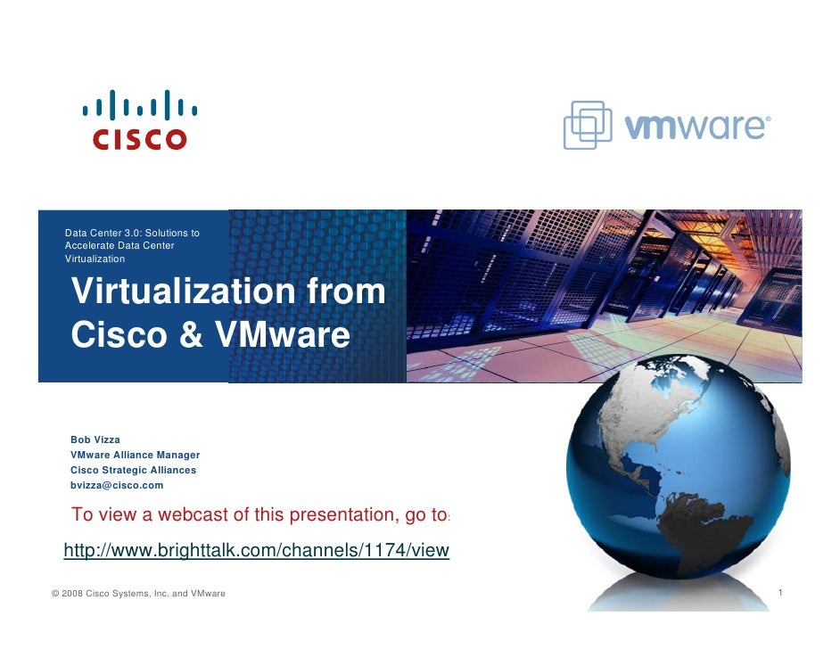 Data Center 3.0: Solutions to   Accelerate Data Center   Virtualization      Virtualization from    Cisco & VMware     Bob...