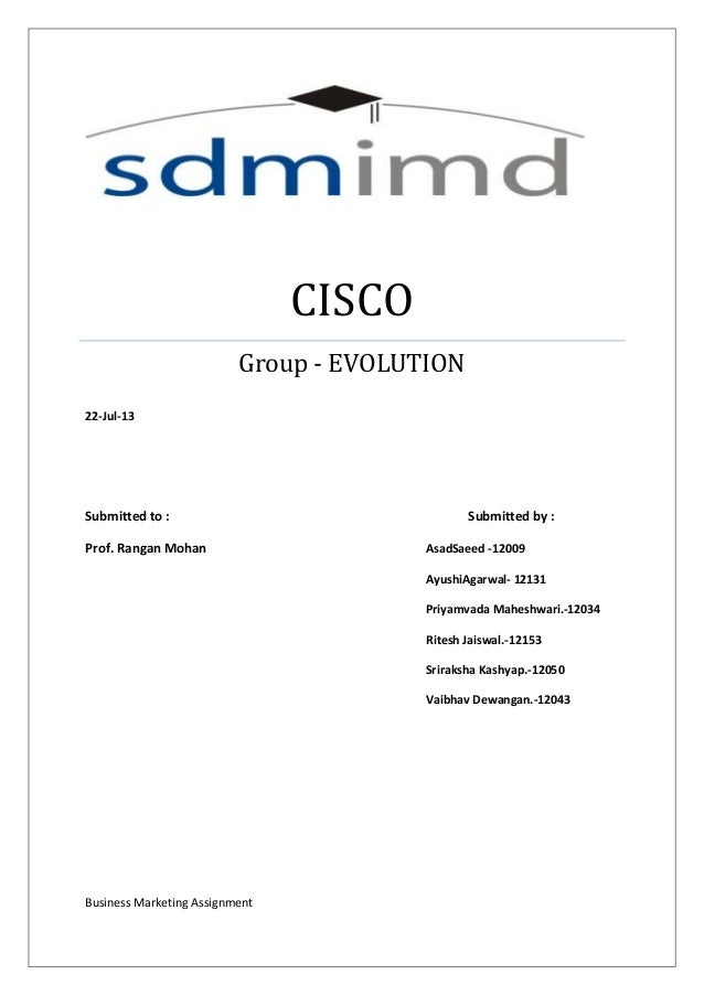 CISCO Group - EVOLUTION 22-Jul-13  Submitted to : Prof. Rangan Mohan  Submitted by : AsadSaeed -12009 AyushiAgarwal- 12131...
