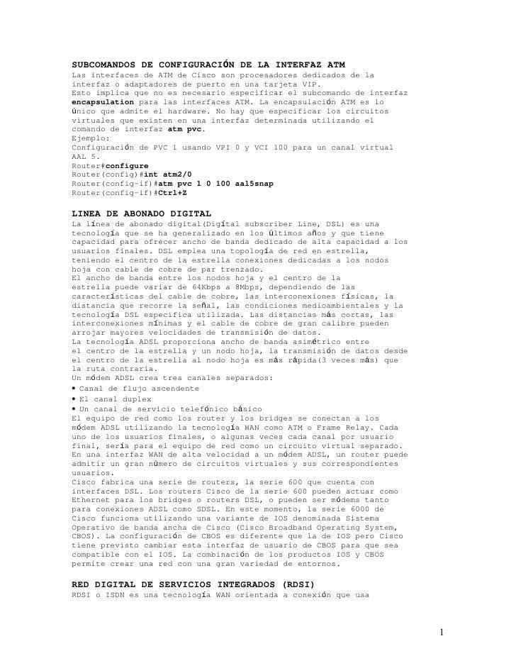 SUBCOMANDOS DE CONFIGURACIÓN DE LA INTERFAZ ATM Las interfaces de ATM de Cisco son procesadores dedicados de la interfaz o...