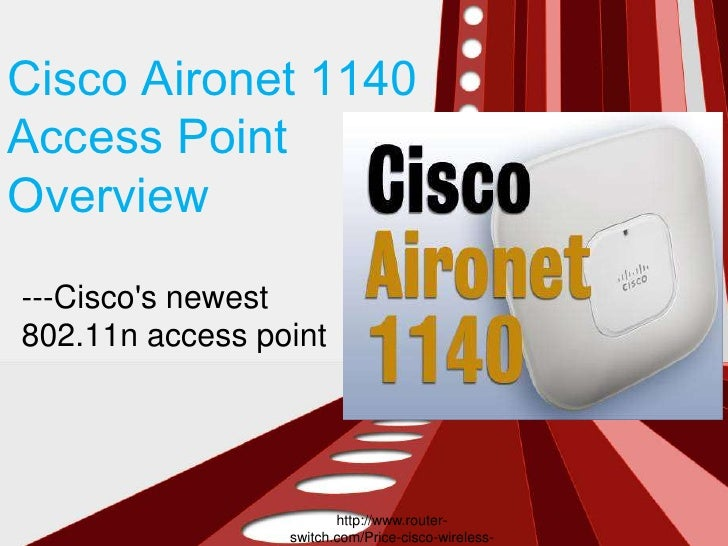 Cisco Aironet 1140Access PointOverview---Ciscos newest802.11n access point                        http://www.router-      ...