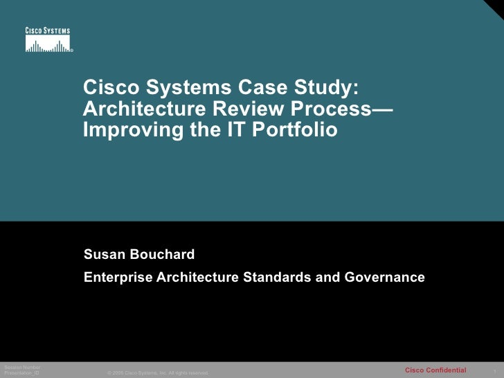 Cisco Systems Case Study: Architecture Review Processu2014 Improving The IT  Portfolio Susan Bouchard Enterprise ...