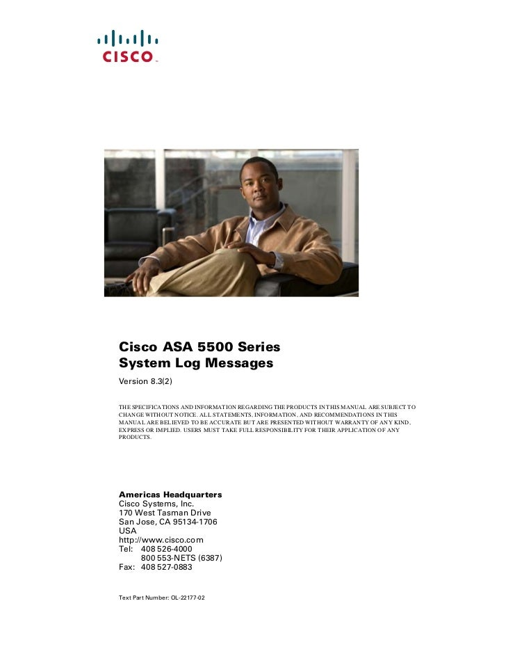 Cisco ASA 5500 SeriesSystem Log MessagesVersion 8.3(2)THE SPECIFICATIONS AND INFORMATION REGARDING THE PRODUCTS IN THIS MA...