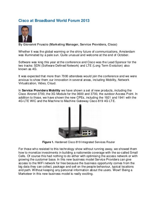 Cisco at Broadband World Forum 2013  By Giovanni Fruscio (Marketing Manager, Service Providers, Cisco) Whether it was the ...
