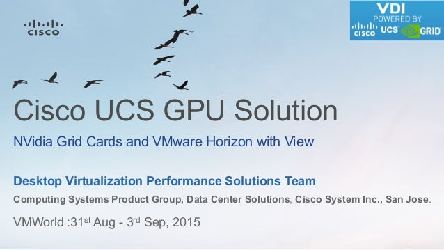 VMWorld :31st Aug - 3rd Sep, 2015 Desktop Virtualization Performance Solutions Team Computing Systems Product Group, Data ...