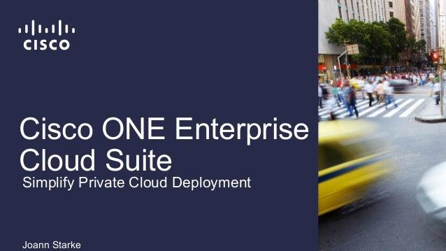 Cisco ONE Enterprise Cloud Suite Joann Starke Simplify Private Cloud Deployment