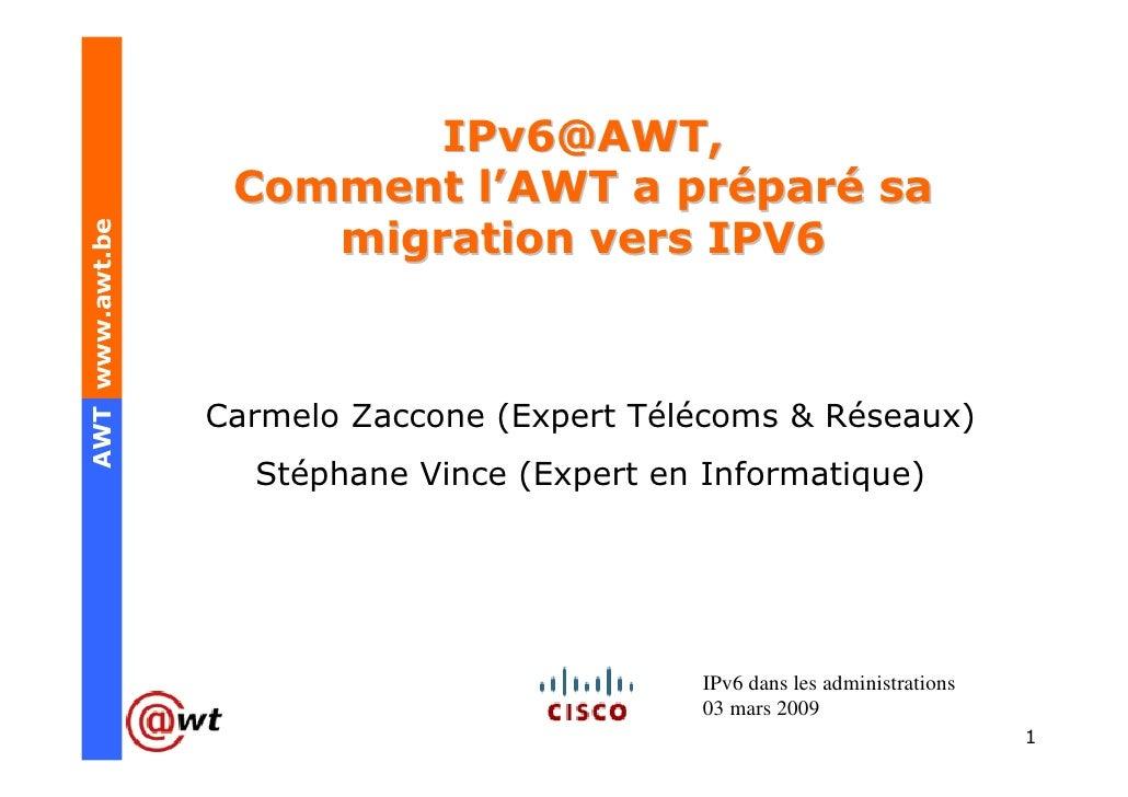IPv6@AWT,                  Comment l'AWT a préparé saAWT www.awt.be                     migration vers IPV6               ...