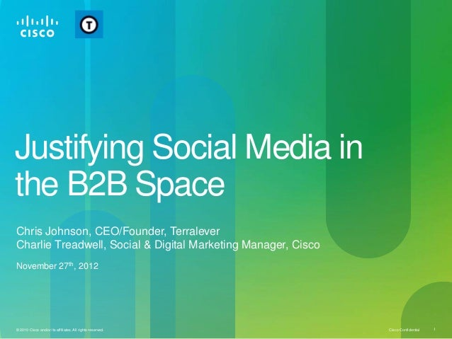Justifying Social Media inthe B2B SpaceChris Johnson, CEO/Founder, TerraleverCharlie Treadwell, Social & Digital Marketing...