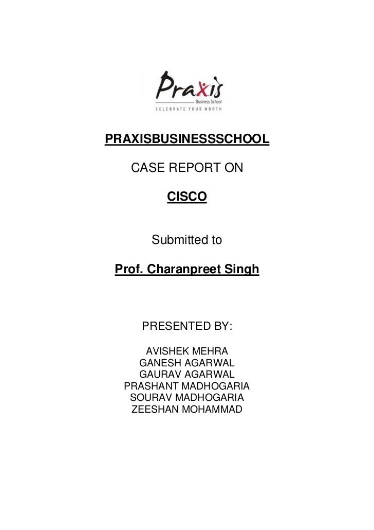 PRAXISBUSINESSSCHOOL   CASE REPORT ON         CISCO      Submitted to Prof. Charanpreet Singh     PRESENTED BY:     AVISHE...