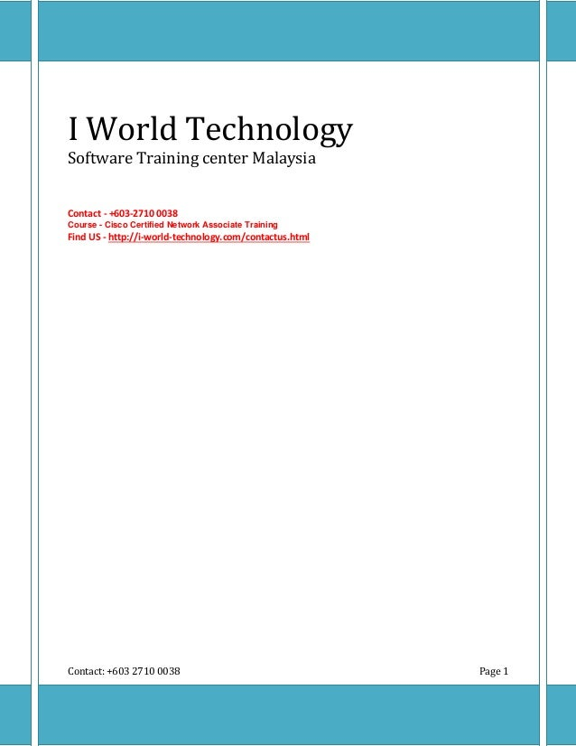 Contact: +603 2710 0038 Page 1I World TechnologySoftware Training center MalaysiaContact - +603-2710 0038Course - Cisco Ce...