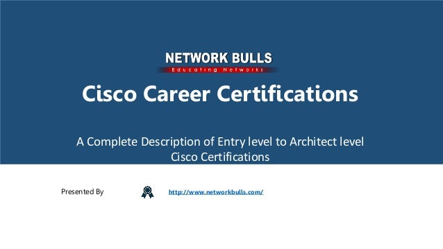 Cisco Certifications A Complete Description Of Entry Level To Arch