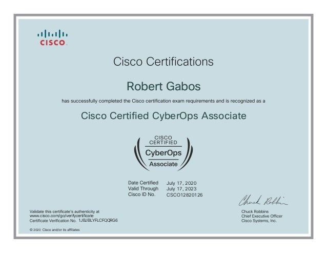 July 17, 2020 Robert Gabos Cisco Certified CyberOps Associate July 17, 2023 CSCO12820126 1JBJBLYFLCFQQRG6 2020 www.cisco.c...