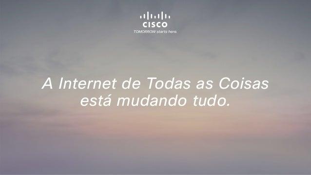 A Internet de Todas as Coisas está mudando tudo.