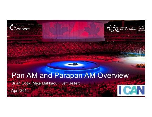 Pan AM and Parapan AM Overview Brian Cook, Mike Makkaoui, Jeff Seifert April 2014
