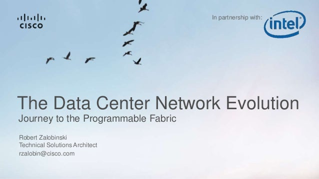 Journey to the Programmable Fabric The Data Center Network Evolution Robert Zalobinski Technical Solutions Architect rzalo...