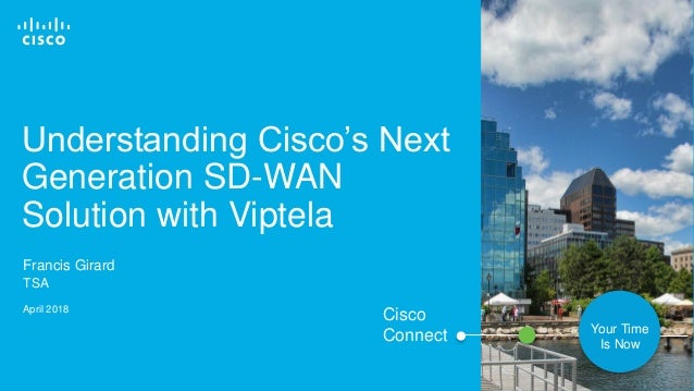 © 2018 Cisco and/or its affiliates. All rights reserved. 1 Understanding Cisco's Next Generation SD-WAN Solution with Vipt...