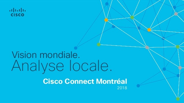 Cisco Connect Montréal 2018 Vision mondiale. Analyse locale.