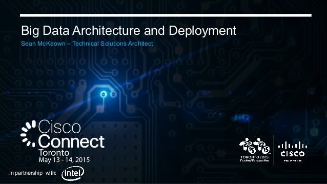 Big Data Architecture and Deployment Sean McKeown – Technical Solutions Architect In partnership with: