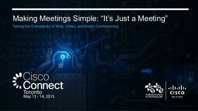 "Making Meetings Simple: ""It's Just a Meeting"" Taking the Complexity of Web, Video, and Audio Conferencing"