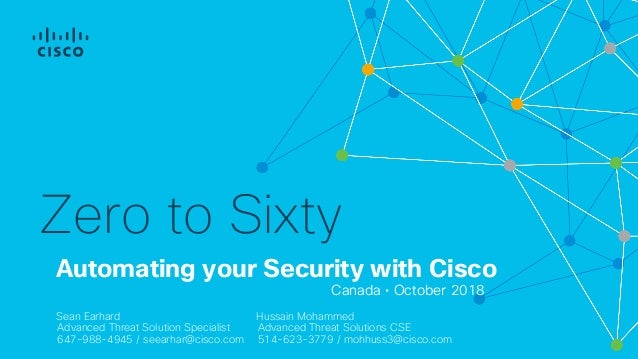 AMP CANADA V2 Automating your Security with Cisco Canada • October 2018 Zero to Sixty Sean Earhard Advanced Threat Solutio...