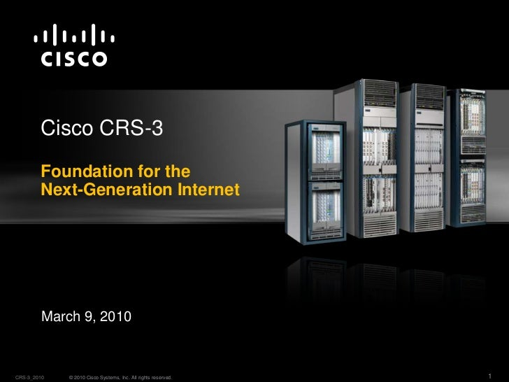 March 9, 2010<br />Cisco CRS-3Foundation for the Next-Generation Internet<br />