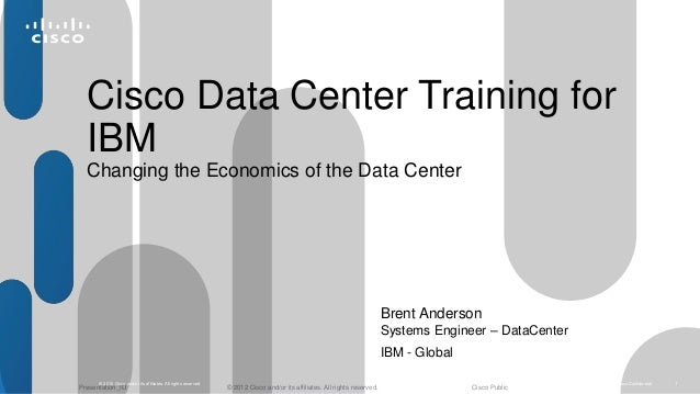 Cisco Data Center Training for  IBM  Changing the Economics of the Data Center  Brent Anderson  Systems Engineer – DataCen...