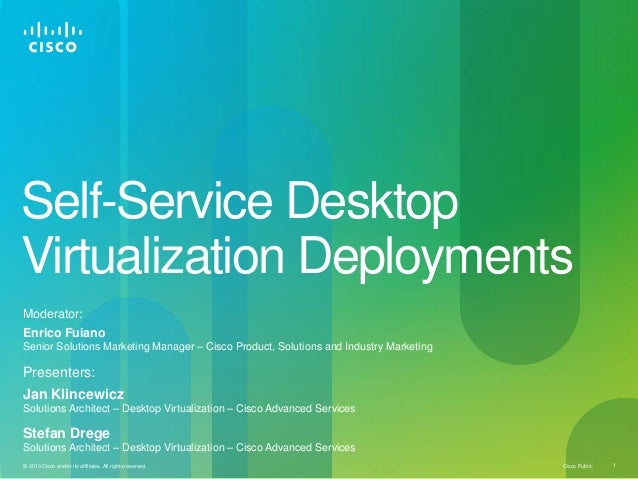 Cisco Public 1© 2013 Cisco and/or its affiliates. All rights reserved.Self-Service DesktopVirtualization DeploymentsModera...