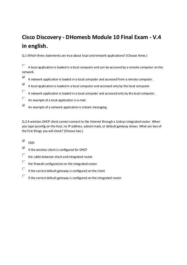 Cisco Discovery - DHomesb Module 10 Final Exam - V.4in english.Q.1 Which three statements are true about local and network...