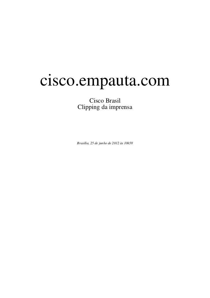 cisco.empauta.com        Cisco Brasil    Clipping da imprensa    Brasília, 25 de junho de 2012 às 10h58