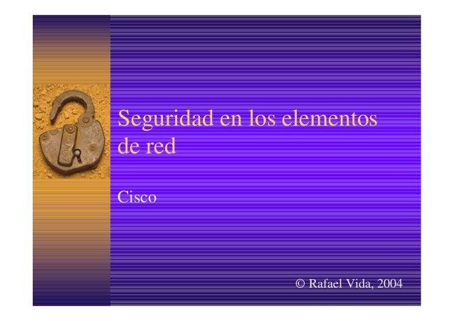 Seguridad en los elementosde redCisco                 © Rafael Vida, 2004