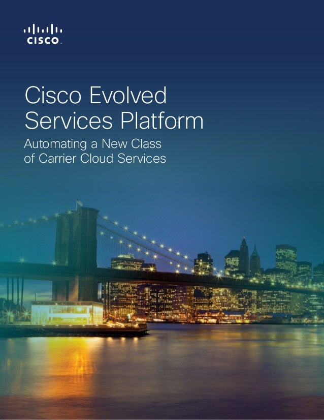 Cisco Evolved Services Platform Automating a New Class of Carrier Cloud Services