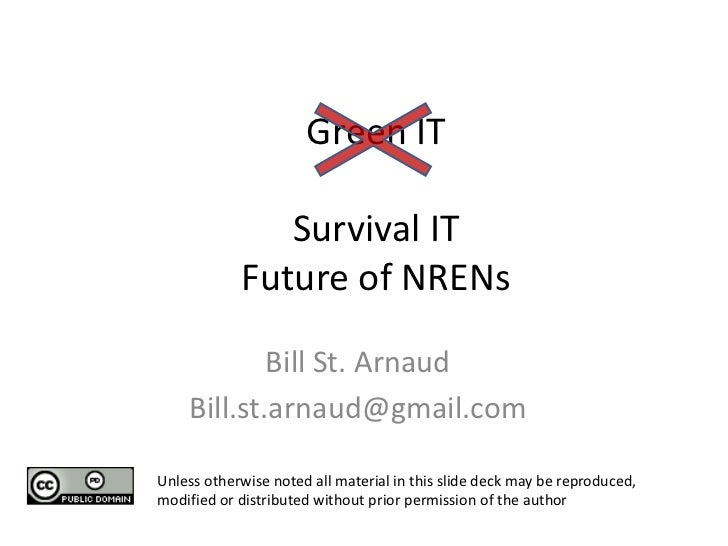 Green ITSurvival ITFuture of NRENs  <br />Bill St. Arnaud<br />Bill.st.arnaud@gmail.com<br />Unless otherwise noted all ma...