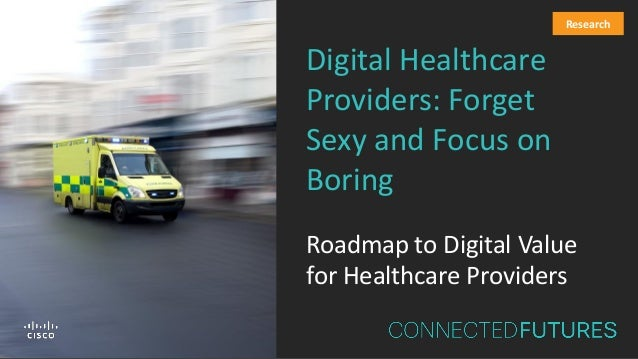 Digital Healthcare Providers: Forget Sexy and Focus on Boring Roadmap to Digital Value for Healthcare Providers Research