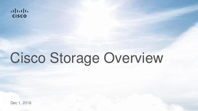 Cisco Storage Overview Dec 1, 2016