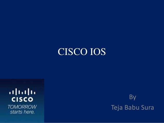 CISCO IOS  By Teja Babu Sura