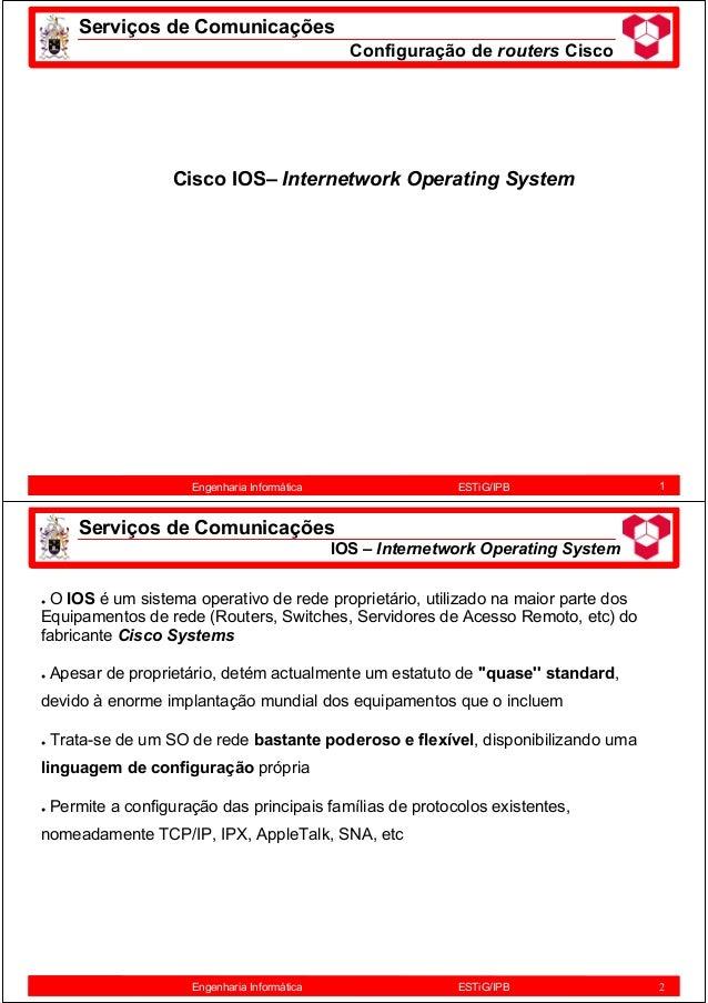 1 Cisco IOS– Internetwork Operating System Engenharia Informática ESTiG/IPB Serviços de Comunicações Configuração de route...