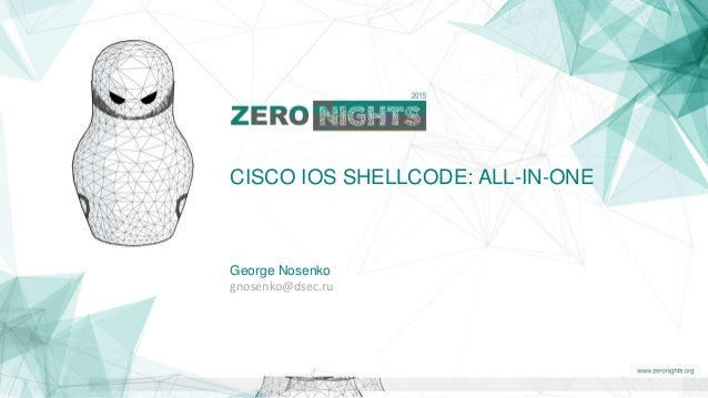 CISCO IOS SHELLCODE: ALL-IN-ONE George Nosenko gnosenko@dsec.ru