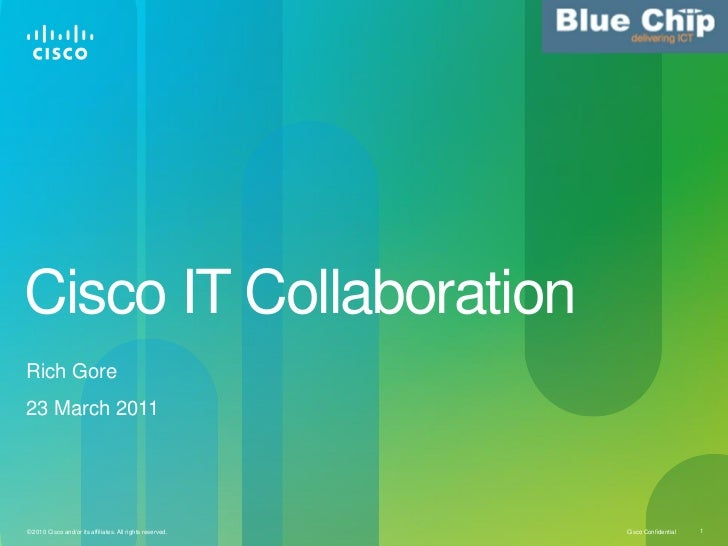 Cisco IT CollaborationRich Gore23 March 2011© 2010 Cisco and/or its affiliates. All rights reserved.   Cisco Confidential ...