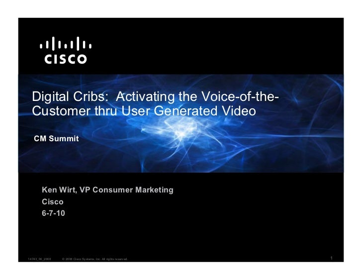 Digital Cribs: Activating the Voice-of-the-   Customer thru User Generated Video    CM Summit            Ken Wirt, VP Cons...