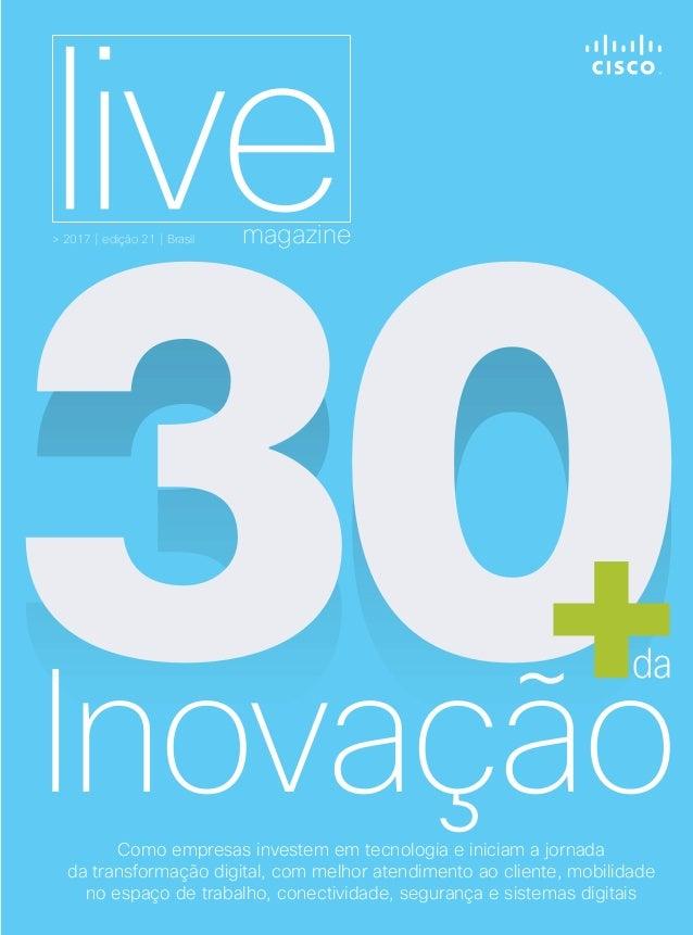 Inovação30da > 2017 | edição 21 | Brasil magazine 30+ Como empresas investem em tecnologia e iniciam a jornada da transfor...