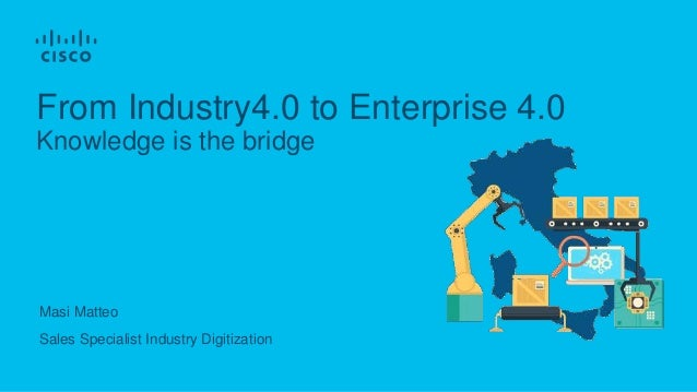 From Industry4.0 to Enterprise 4.0 Knowledge is the bridge Masi Matteo Sales Specialist Industry Digitization