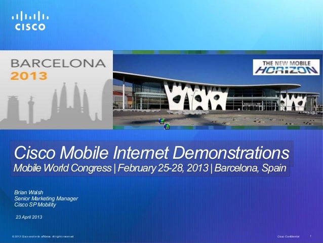 © 2013 Cisco and/or its affiliates. All rights reserved. Cisco Confidential 1 Cisco Mobile Internet Demonstrations Mobile ...