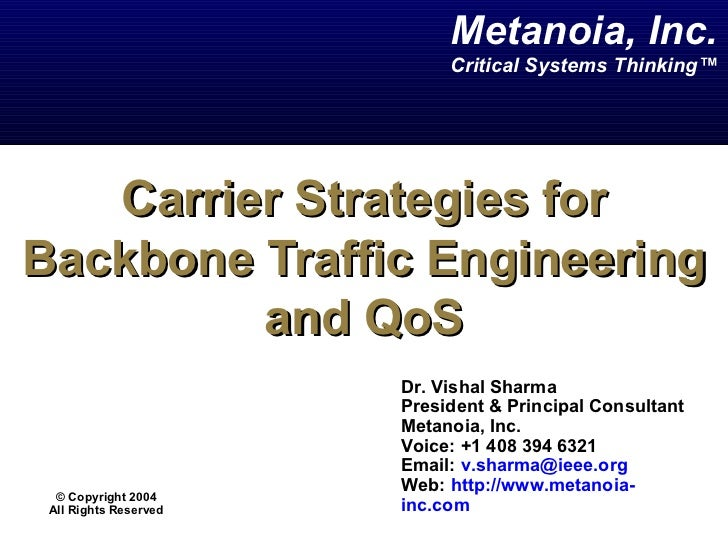 Carrier Strategies for Backbone Traffic Engineering and QoS Dr. Vishal Sharma  President & Principal Consultant Metanoia, ...