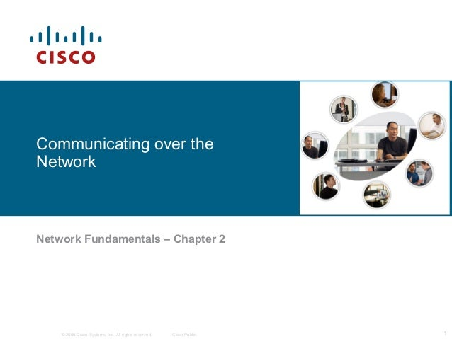 © 2006 Cisco Systems, Inc. All rights reserved. Cisco Public 1 Communicating over the Network Network Fundamentals – Chapt...