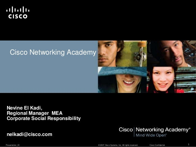 Presentation_ID 1© 2007 Cisco Systems, Inc. All rights reserved. Cisco Confidential Cisco Networking Academy Nevine El Kad...