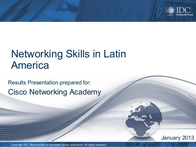 Networking Skills in Latin AmericaResults Presentation prepared for:Cisco Networking Academy                              ...