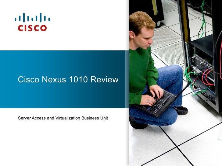 Cisco Nexus 1010 ReviewServer Access and Virtualization Business Unit