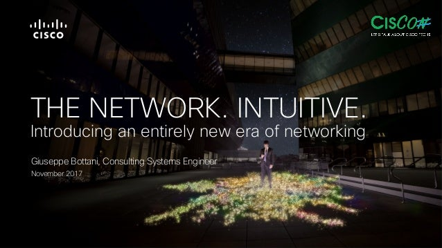 THE NETWORK. INTUITIVE. Introducing an entirely new era of networking Giuseppe Bottani, Consulting Systems Engineer Novemb...